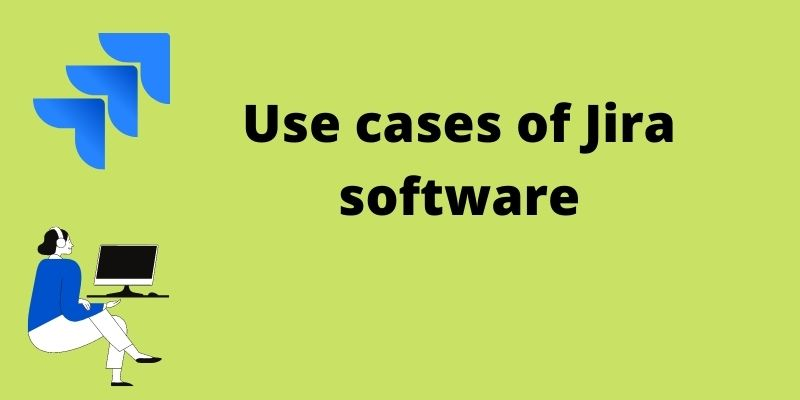 Use cases of Jira software